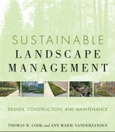 Sustainable Landscape Management - Design, Construction, and Maintenance ebook by Ann Marie VanDerZanden,Thomas W. Cook