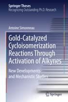 Gold-Catalyzed Cycloisomerization Reactions Through Activation of Alkynes ebook by Antoine Simonneau