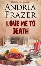 Love Me to Death - Brief Case ebook by Andrea Frazer