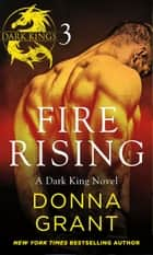 Fire Rising: Part 3 - A Dark King Novel in Four Parts ebook by Donna Grant