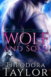 Wolf and Soul (The Alaska Princesses Trilogy, Book 3) - 50 Loving States, Oklahoma ebook by Theodora Taylor