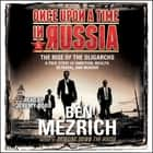 Once Upon a Time in Russia - The Rise of the Oligarchs and the Greatest Wealth in History audiobook by Ben Mezrich