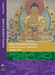 Gates to Buddhist Practice - Essential Teachings of a Tibetan Master (Revised Edition) ebook by Chagdud Tulku