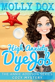 High Anxiety Dye Job: A Cozy Mystery ebook by Molly Dox