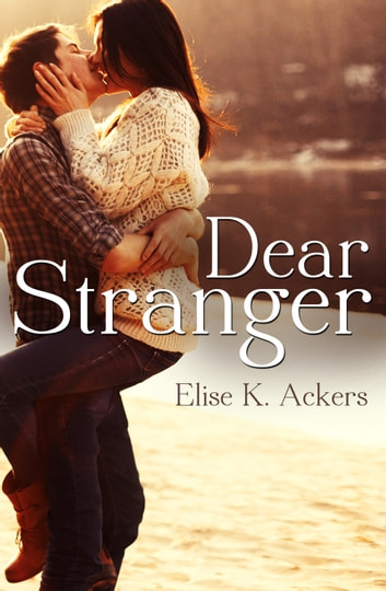 Dear Stranger (Novella) eBook by Elise K. Ackers
