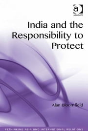 India and the Responsibility to Protect ebook by Dr Alan Bloomfield,Assoc Prof Emilian Kavalski