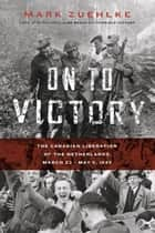 On to Victory ebook by Mark Zuehlke