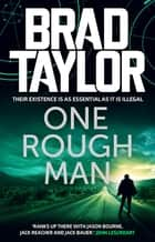 One Rough Man - A gripping military thriller from ex-Special Forces Commander Brad Taylor ebook by Brad Taylor