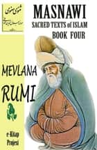 Masnawi Sacred Texts of Islam: Book Four ebook by Mevlana Rumi