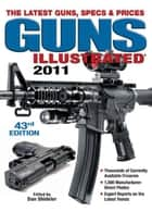 Guns Illustrated 2011 ebook by Dan Shideler