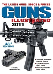 Guns Illustrated 2011: The Latest Guns, Specs & Prices ebook by Dan Shideler