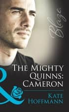 The Mighty Quinns: Cameron (Mills & Boon Blaze) (The Mighty Quinns, Book 17) ebook by Kate Hoffmann