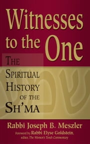 Witnesses to the One: The Spiritual History of the Sh'ma ebook by Rabbi Joseph B. Meszler