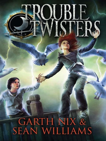 Troubletwisters: Troubletwisters 1 ebook by Garth Nix,Sean Williams