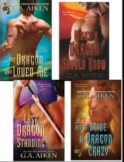 G.A. Aiken Dragon Bundle: The Dragon Who Loved Me, What a Dragon Should Know, Last Dragon Standing & How to Drive a Dragon Crazy ebook by G.A. Aiken