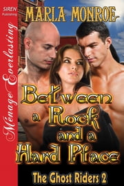 Between a Rock and a Hard Place ebook by Marla Monroe