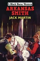 Arkansas Smith ebook by Jack Martin