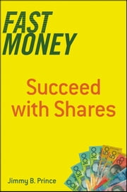 Fast Money - Succeed with Shares ebook by Jimmy B. Prince