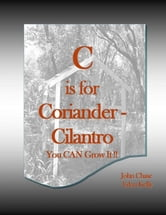 C is for Coriander: Cilantro ebook by John Chase