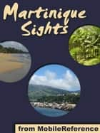 Martinique Sights: a travel guide to the main attractions in the island of Martinique, overseas region of France (Mobi Sights) ebook by MobileReference