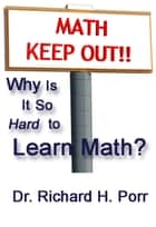 Why Is It So Hard To Learn Math? ebook by Richard Porr