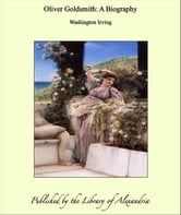 Oliver Goldsmith: A Biography ebook by Washington Irving
