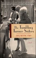 The Tumbling Turner Sisters - A Book Club Recommendation! ebook by Juliette Fay