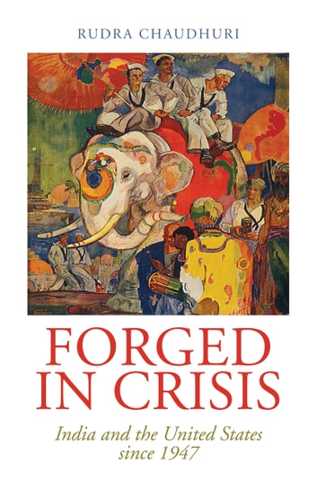 Forged in Crisis ebook by Rudra Chaudhuri