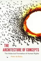 The Architecture of Concepts - The Historical Formation of Human Rights ebook by Peter de Bolla