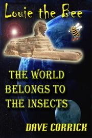 Louie the Bee: The World Belongs to the Insects. ebook by Dave Corrick