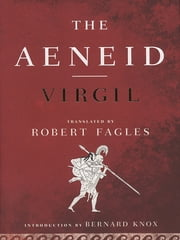 The Aeneid - (Penguin Classics Deluxe Edition) ebook by Robert Fagles,Bernard Knox,Virgil
