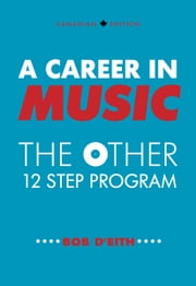 A Career in Music: the other 12 step program ebook by Bob D'Eith