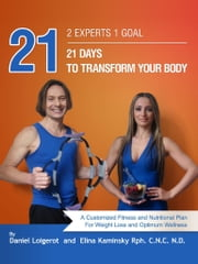 """21"" 2 Experts 1 Goal - 21 Days To Transform Your Body ebook by Daniel Loigerot,Elina Kaminsky"