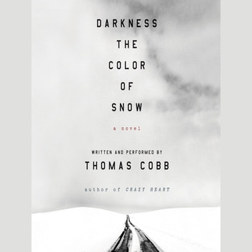 Darkness the Color of Snow - A Novel audiobook by Thomas Cobb