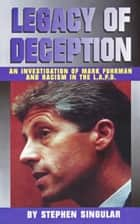 Legacy of Deception: An Investigation of Mark Fuhrman & Racism in the LAPD ebook by Stephen Singular