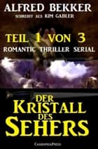 Der Kristall des Sehers, Teil 1 von 3 (Romantic Thriller Serial) - Cassiopeiapress Spannung ebook by Alfred Bekker