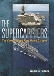 The Supercarriers - The Forrestal and Kitty Hawk Classes ebook by Andrew Faltum