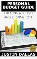 Personal Budget Guide: Creating a Budget and Sticking to It ebook by Justin Dallas