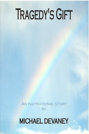 Tragedy's Gift - An Inspirational Story ebook by Michael Devaney