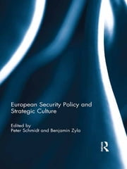 European Security Policy and Strategic Culture ebook by Peter Schmidt,Benjamin Zyla