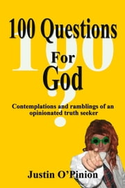 100 Questions for God ebook by Justin O'pinion