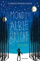 I mondi di Albie Bright ebook by Christopher Edge, Loredana Serratore