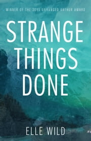 Strange Things Done ebook by Elle Wild