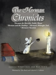 The Herman Chronicles - *Herman the Horrible Trailer Mouse *Herman and the Donkeys * Herman's Midnight Trek * Herman's Vacation ebook by Carole Hinkelman and Nan Rebik