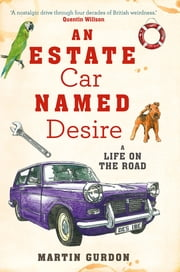An Estate Car Named Desire - A Life on the Road ebook by Martin Gurdon