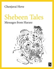 Shebeen Tales - Messages from Harare ebook by Chenjerai Hove,Jan Kees van de Werk
