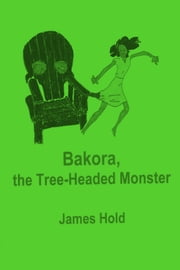 Bakora, the Tree-Headed Monster ebook by James Hold
