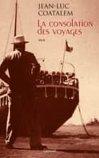 La consolation des voyages ebook by Jean-Luc Coatalem