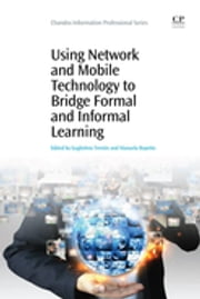 Using Network and Mobile Technology to Bridge formal and Informal Learning ebook by Guglielmo Trentin,Manuela Repetto