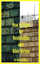 How to Fight for Restoration with Bible Verses ebook by Miriam Kinai
